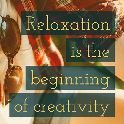 Relaxation is the beginning of creativity