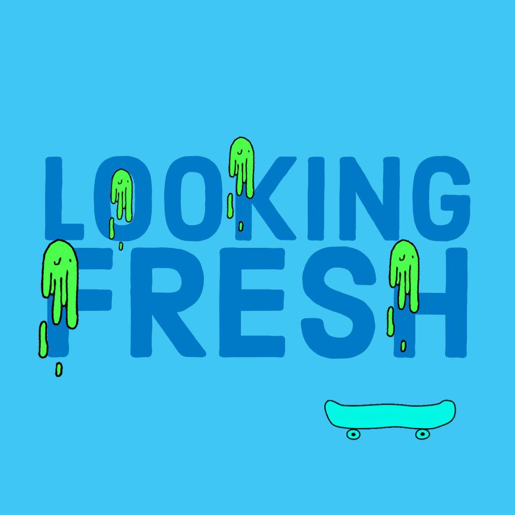 LOOKING FRESH LOOKING FRESH
