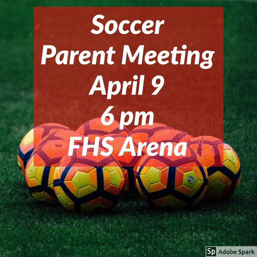 Soccer<BR>Parent Meeting<BR>April 96 pmFHS Arena Soccer<BR>Parent Meeting<BR>April 9 6 pm FHS Arena