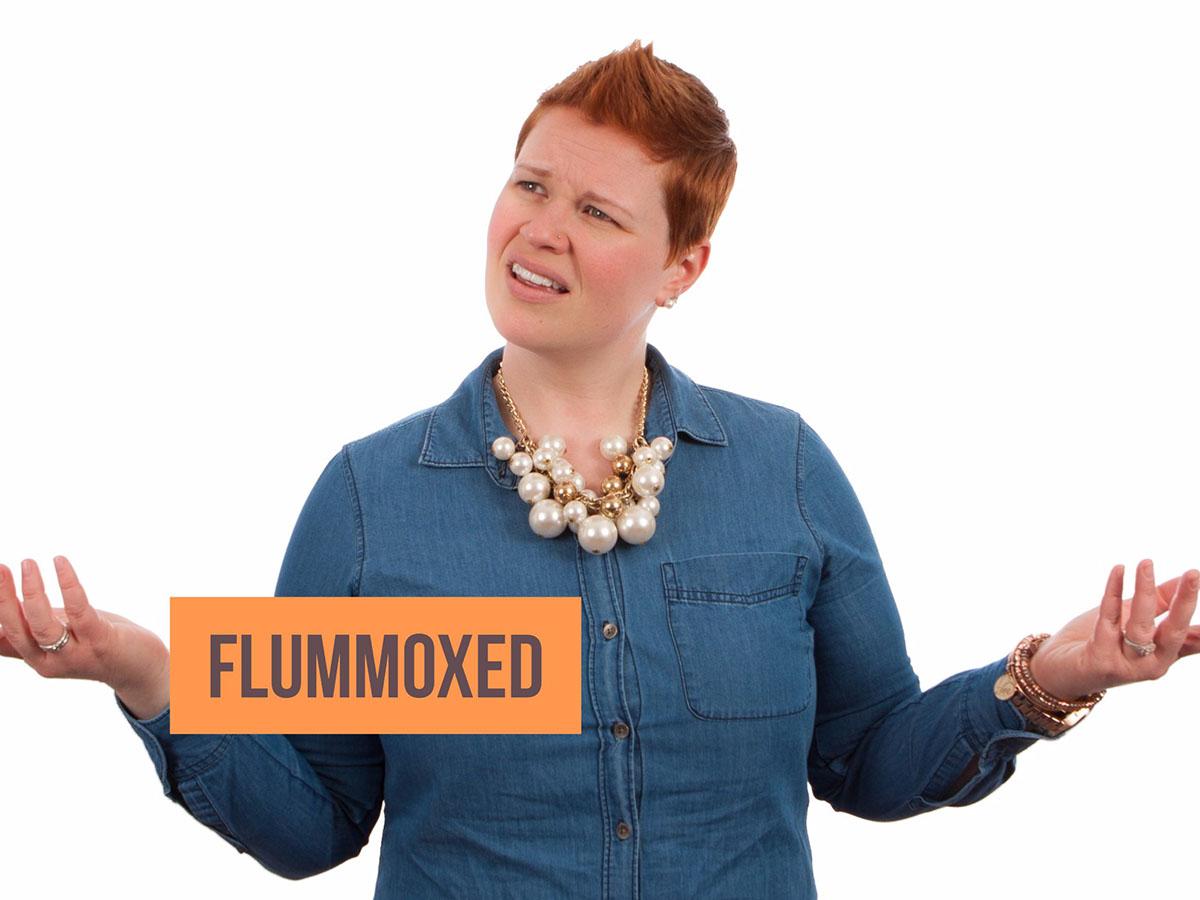 Flummoxed