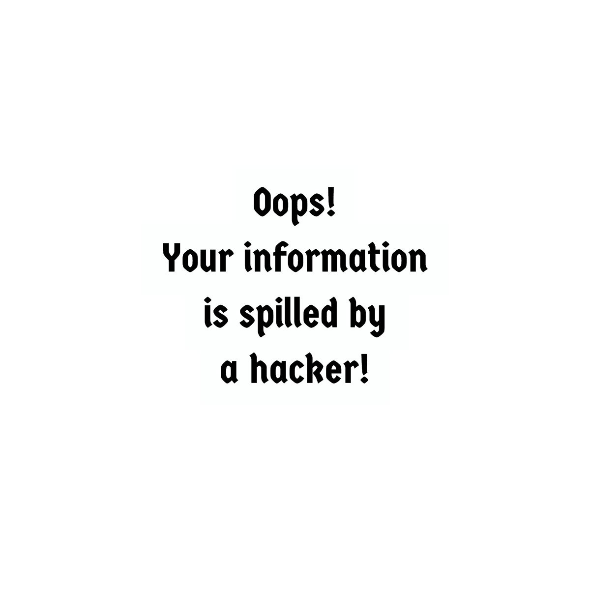 Oops! Your information is spilled by a hacker!