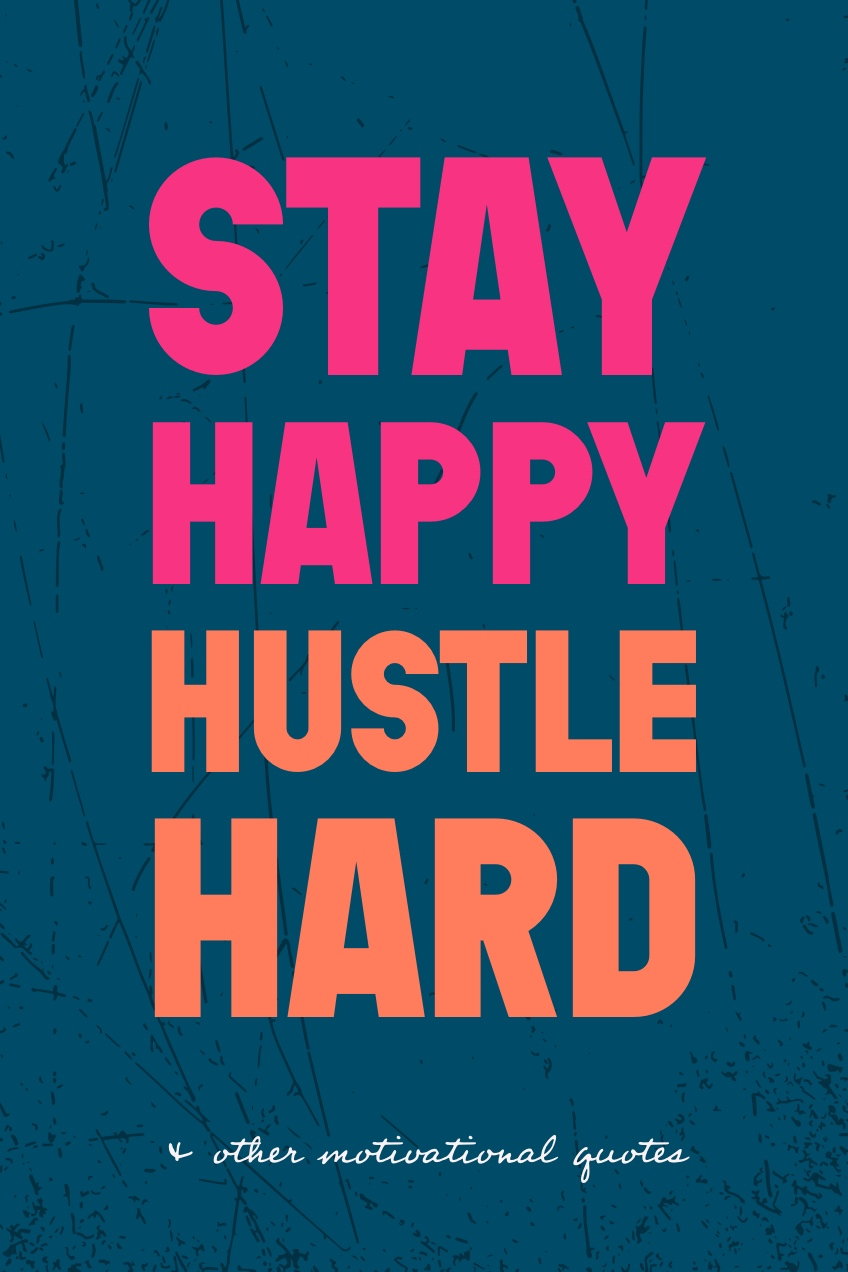 Motivational Quote Pinterest Graphic Stay<BR>Happy<BR>Hustle<BR>Hard<P>& other motivational quotes