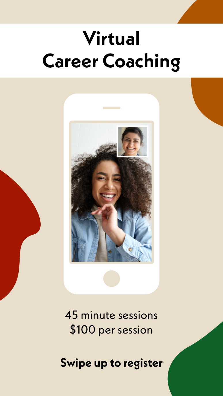 Beige Virtual Career Coaching Event Instagram Story with Smiling Women on Video Call Virtual Career Coaching Swipe up to register 45 minute sessions $100 per session