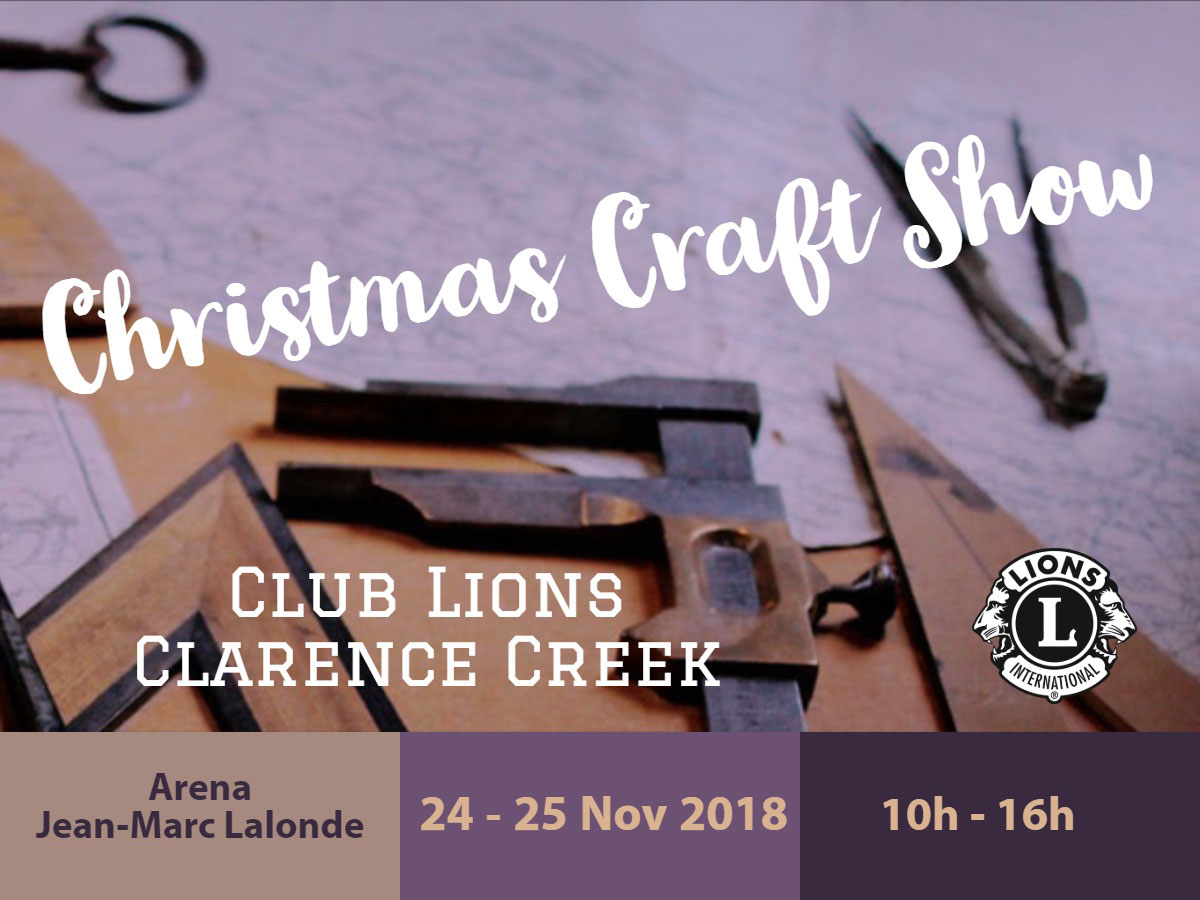 Christmas Craft Show Christmas Craft Show<P>Club Lions Clarence Creek<P> 24 - 25 Nov 2018<P>10h - 16h <P>Arena <BR>Jean-Marc Lalonde