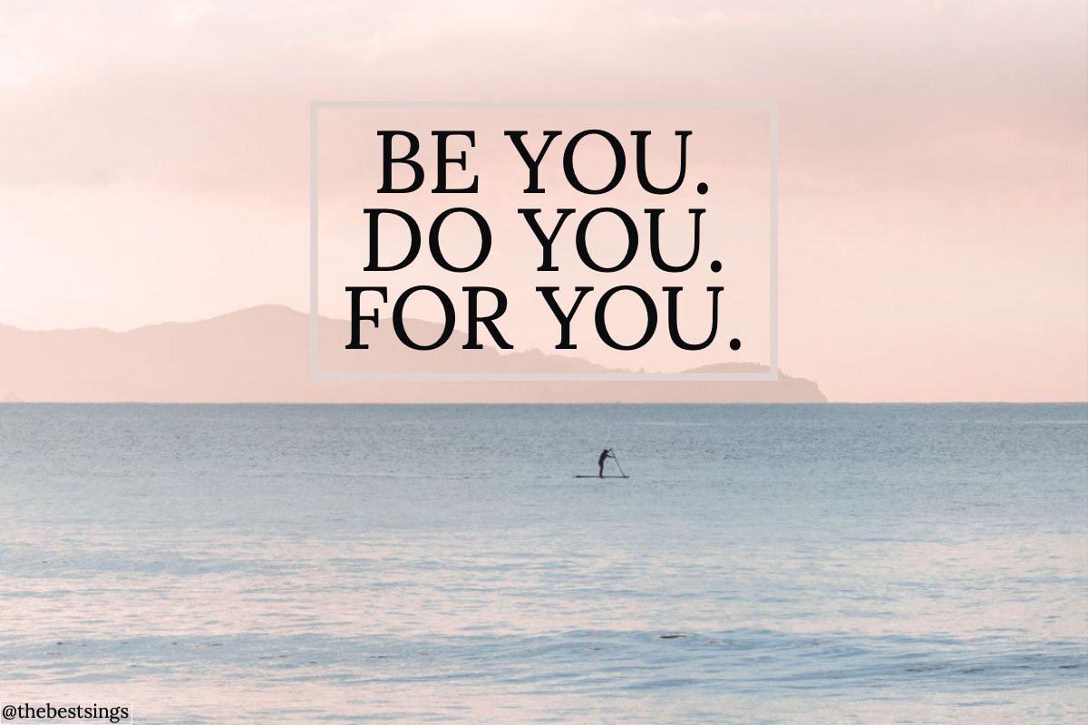 BE YOU.<BR>DO YOU. <BR>FOR YOU.  BE YOU.<BR>DO YOU. <BR>FOR YOU. <P>@thebestsings