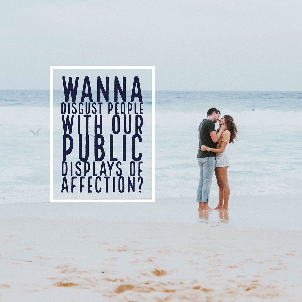 Wanna disgust people with our public displays of affection? Wanna disgust people with our public displays of affection?