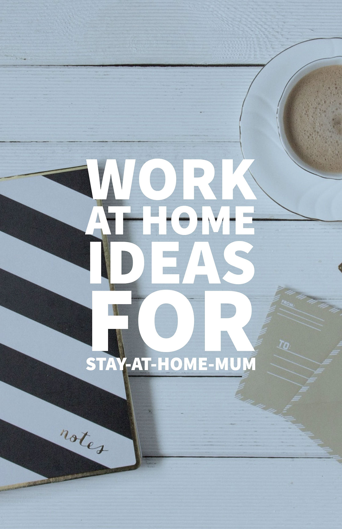 Work at Home Ideas for Stay-At-Home-Mum