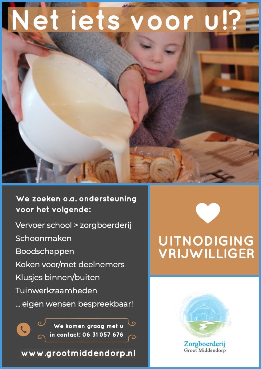 Net iets voor u!? Net iets voor u!?<P>UITNODIGING<BR>VRIJWILLIGER<P>www.grootmiddendorp.nl<P>Vervoer school > zorgboerderij<BR>Schoonmaken<BR>Boodschappen Koken voor/met deelnemers Klusjes binnen/buiten Tuinwerkzaamheden ... eigen wensen bespreekbaar!<P>We zoeken o.a. ondersteuning voor het volgende:<P>We komen graag met u in contact: 06 31 057 678