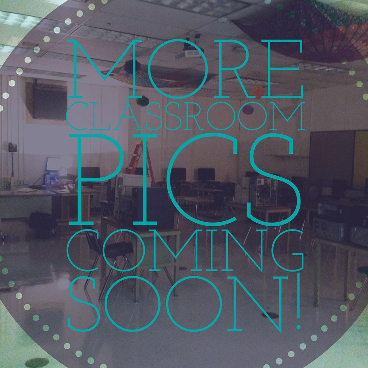 More Classroom Pics Coming Soon! More Classroom Pics Coming Soon!