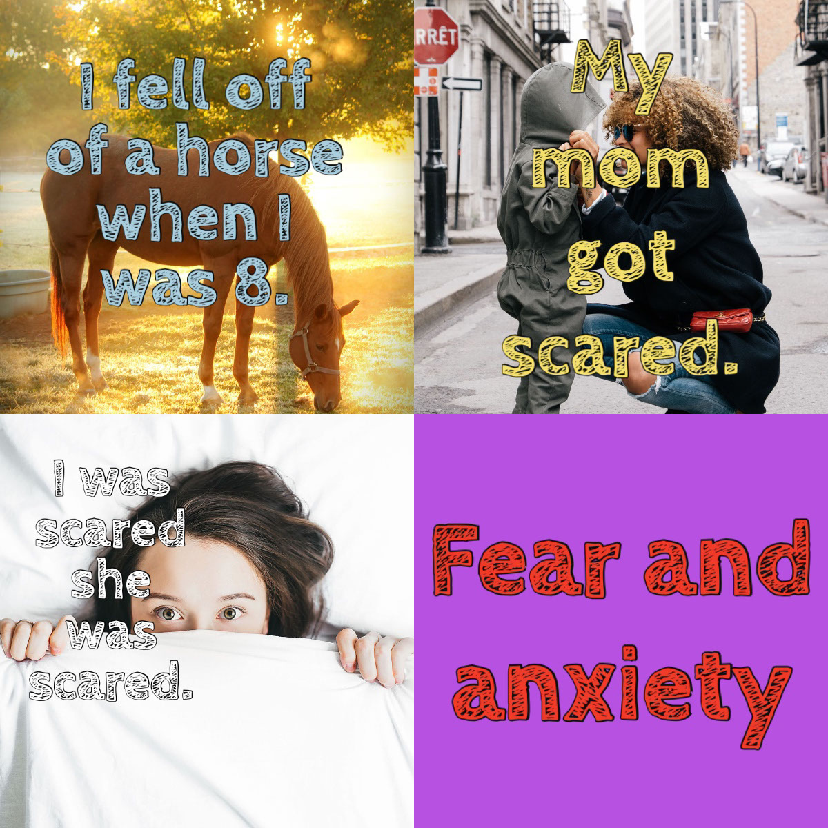 Fear and anxiety Fear and anxiety   My mom got scared.   I fell off of a horse when I was 8.   I was scared she was scared.