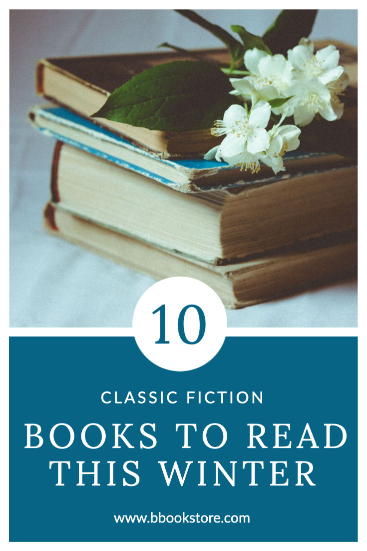 10 10 THIS WINTER BOOKS TO READ CLASSIC FICTION www.bbookstore.com