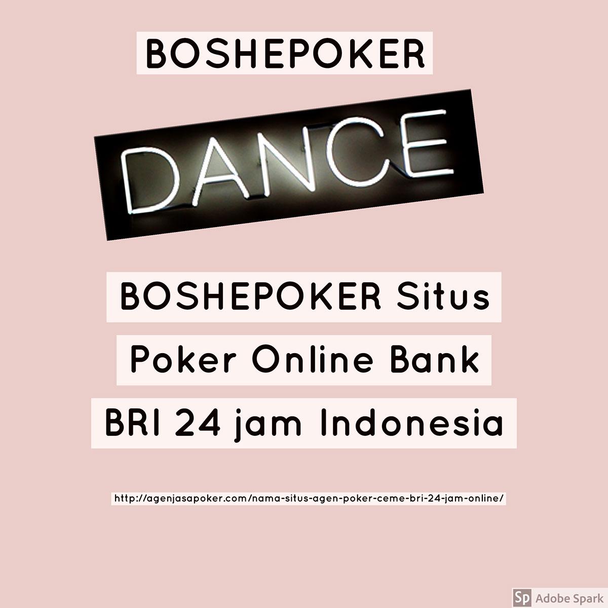 BOSHEPOKER BOSHEPOKER<P>BOSHEPOKER Situs Poker Online Bank BRI 24 jam Indonesia<P>http://agenjasapoker.com/nama-situs-agen-poker-ceme-bri-24-jam-online/