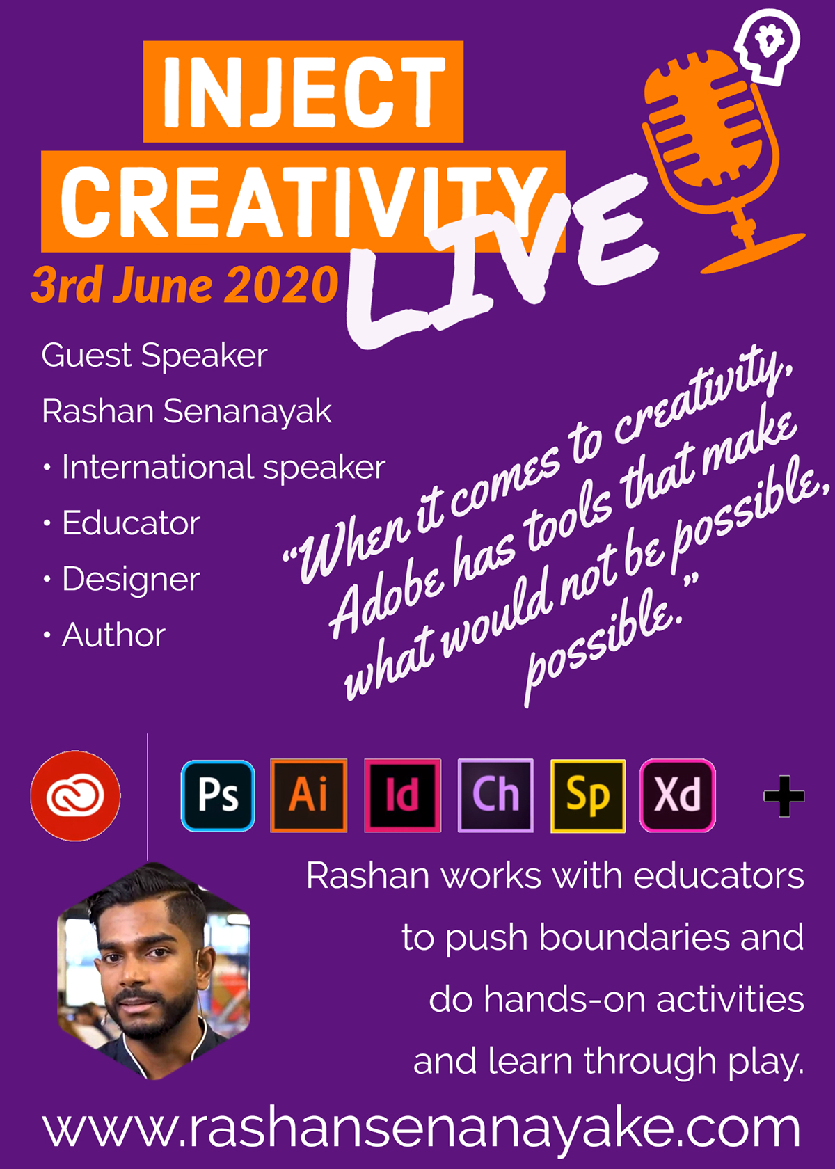 """LIVE LIVE INJECT CREATIVITY """"When it comes to creativity, Adobe has tools that make what would not be possible, possible."""" www.rashansenanayake.com 3rd June 2020 Rashan works with educators to push boundaries and do hands-on activities and learn through play. Guest Speaker Rashan Senanayak • International speaker • Educator • Designer • Author"""