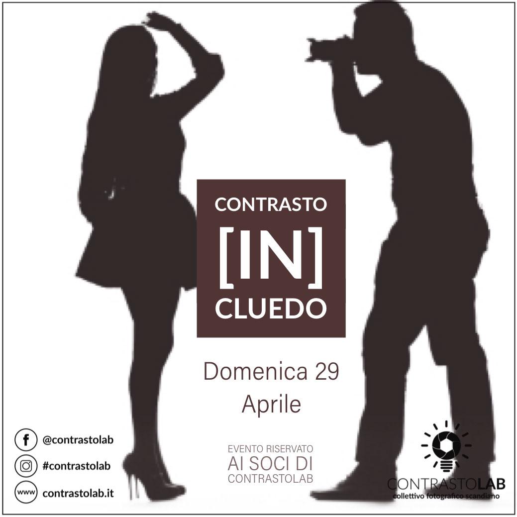 Contrasto   [IN]     CLUEDO   Contrasto   [IN]     CLUEDO     Domenica 29 Aprile       Evento riservato ai Soci di ContrastoLab