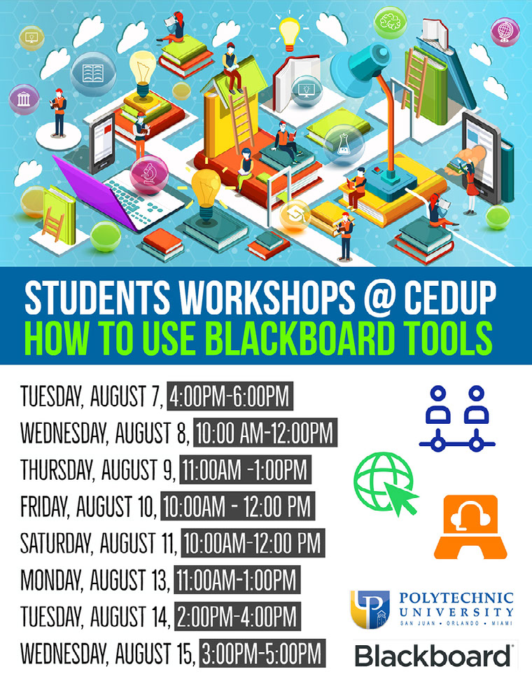 Students Workshops @ CEDUP Students Workshops @ CEDUP<P>How to use Blackboard Tools<P>Tuesday, August 7, 4:00pm-6:00PM<BR>Wednesday, August 8, 10:00 am-12:00pm<BR>Thursday, August 9, 11:00am -1:00pm Friday, August 10,  10:00am - 12:00 pm Saturday, August 11, 10:00am-12:00 pm Monday, August 13, 11:00am-1:00pm Tuesday, August 14, 2:00pm-4:00pm Wednesday, August 15, 3:00pm-5:00pm