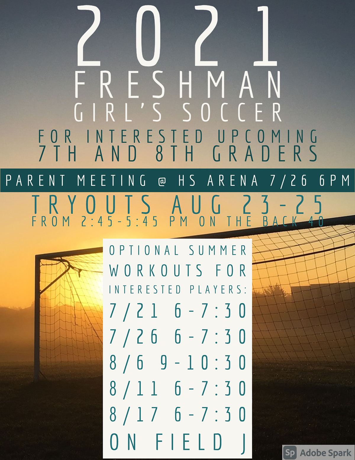 2021 Freshman girl's soccer 2021 Freshman girl's soccer for Interested upcoming 7th and 8th graders Tryouts Aug 23-25 from 2:45-5:45 PM on the back 40 optional summer workouts for interested players: 7/21 6-7:30 7/26 6-7:30 8/6 9-10:30 8/11 6-7:30 8/17 6-7:30 On Field J Parent meeting @ HS Arena 7/26 6PM