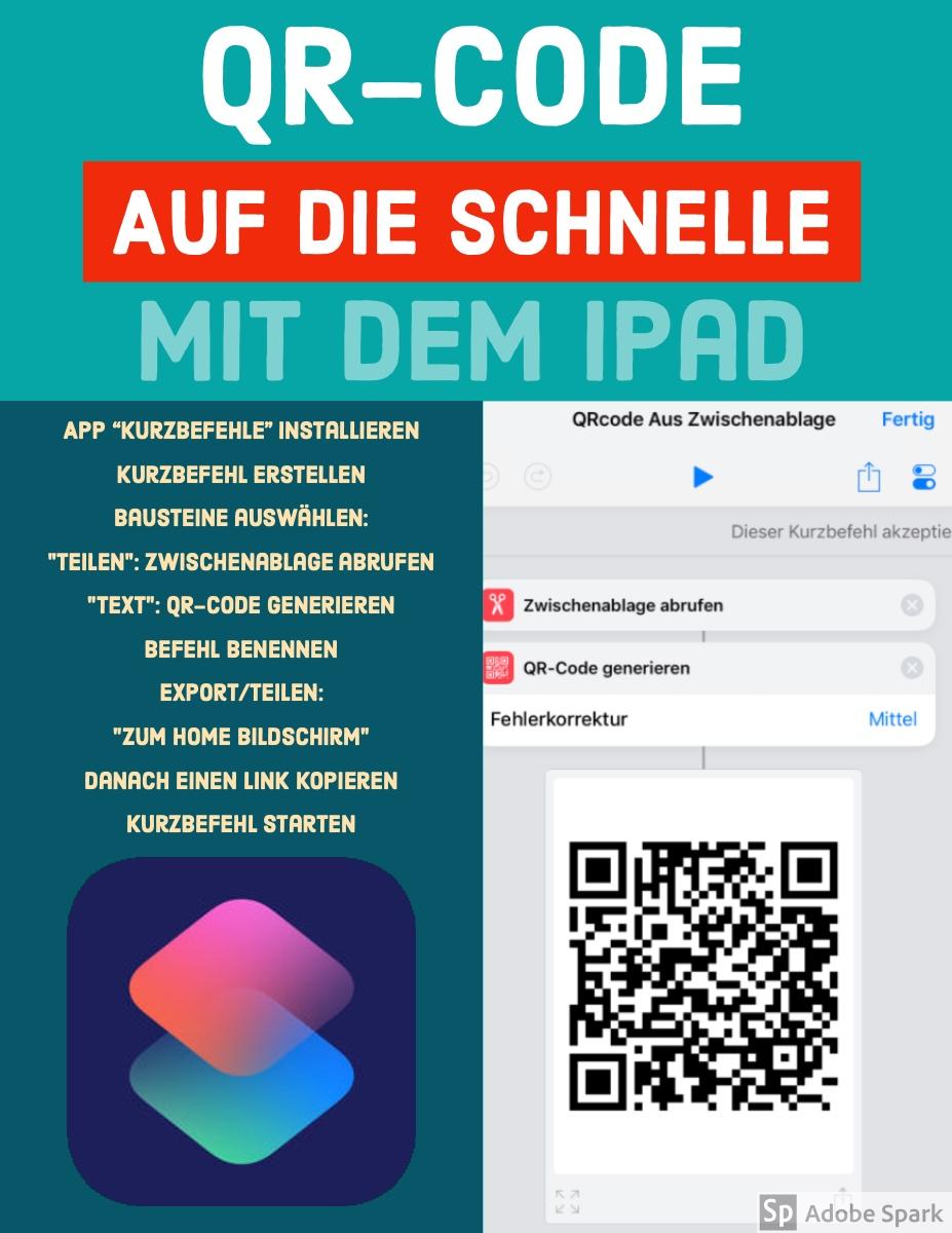 """QR-Code QR-Code<P>mit dem iPad<P>AUF DIE SCHNELLE<P>App  """"Kurzbefehle"""" installieren<BR><BR>Kurzbefehl erstellen Bausteine auswählen:  """"Teilen"""": Zwischenablage abrufen  """"Text"""": QR-Code generieren  Befehl benennen  Export/Teilen:  """"Zum Home Bildschirm"""" Danach einen Link kopieren Kurzbefehl starten"""
