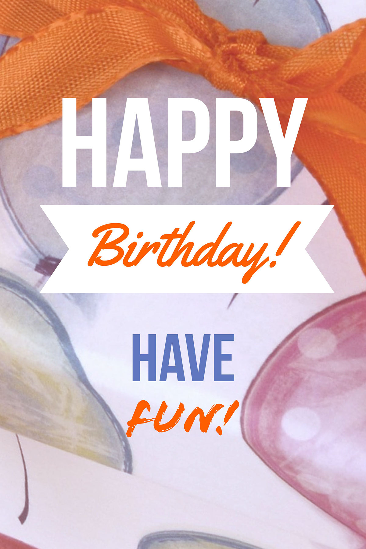 Happy Happy Birthday! Have Fun!