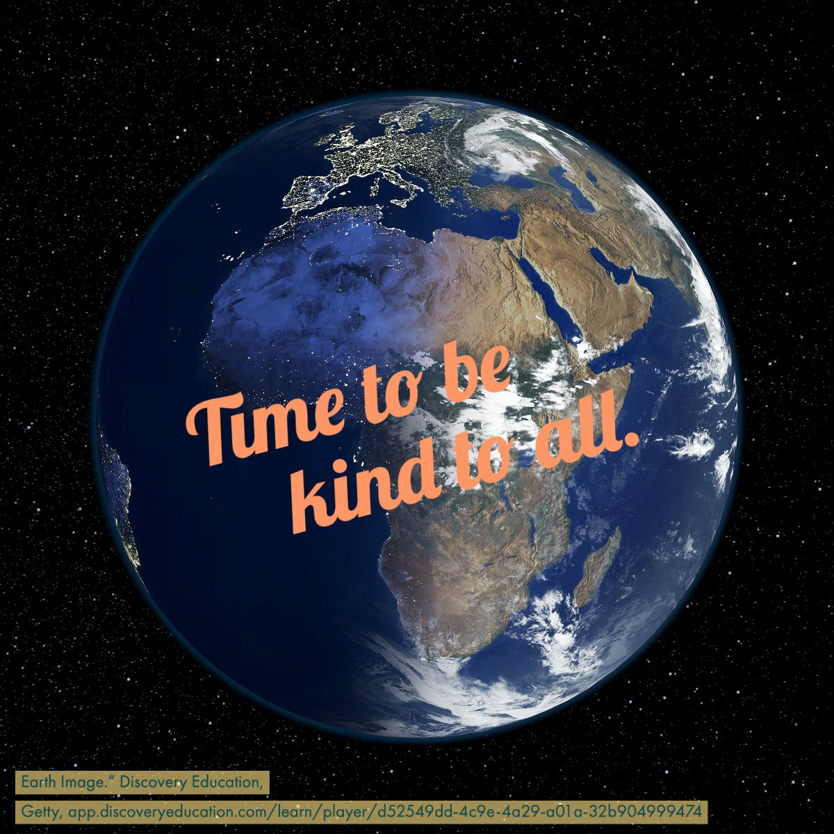 "Time to be Time to be   kind to all.   Earth Image."" Discovery Education, Getty, app.discoveryeducation.com/learn/player/d52549dd-4c9e-4a29-a01a-32b904999474"