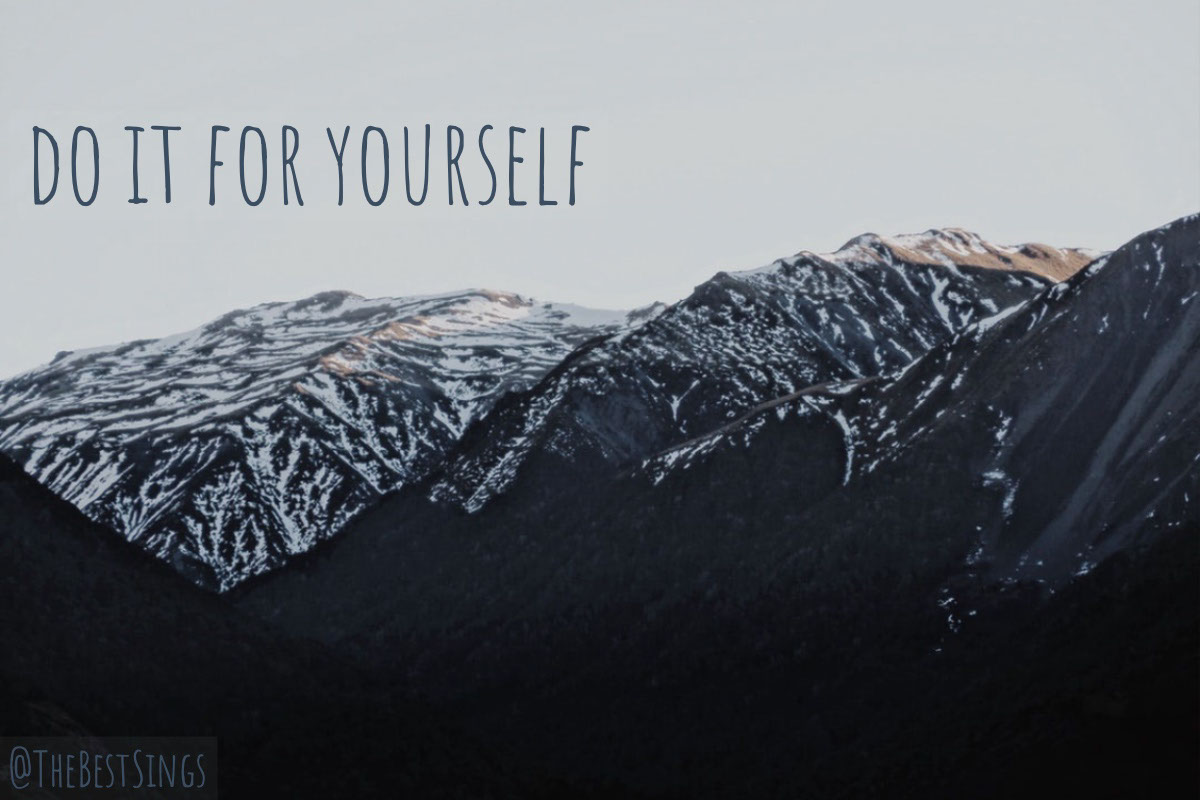 do it for yourself do it for yourself<P>@TheBestSings