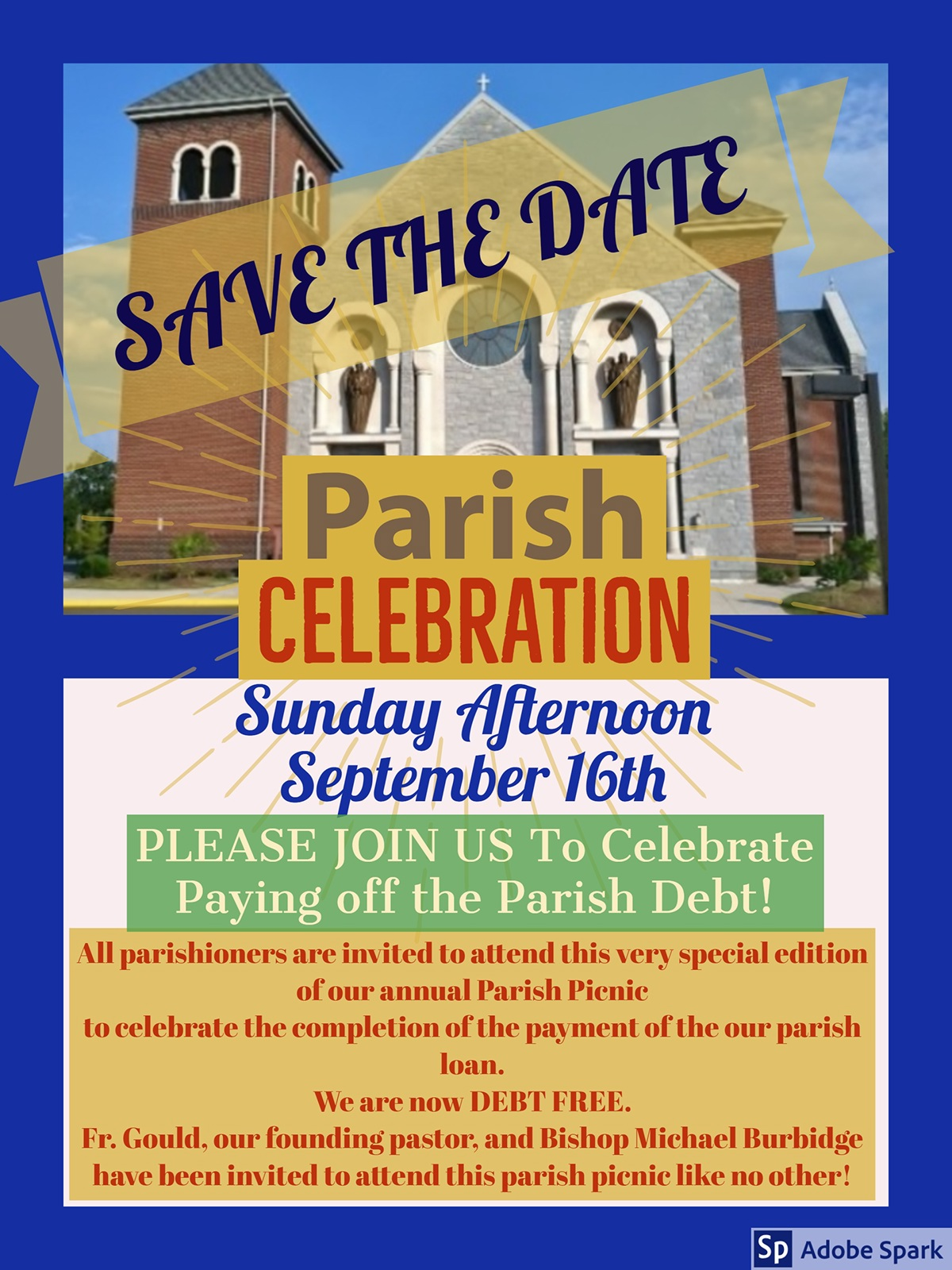 Country Music Festival All parishioners are invited to attend this very special edition  of our annual Parish Picnic  to celebrate the completion of the payment of the our parish loan.  We are now DEBT FREE.   Fr. Gould, our founding pastor, and Bishop Michael Burbidge have been invited to attend this parish picnic like no other!  SAVE THE DATE Parish Celebration PLEASE JOIN US To Celebrate Paying off the Parish Debt! Sunday Afternoon September 16th