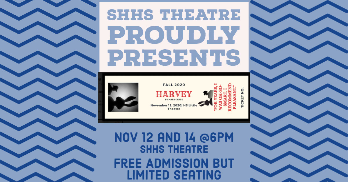 SHHS THEATRE PROUDLY PRESENTS SHHS THEATRE PROUDLY PRESENTS Free Admission but limited seating Nov 12 and 14 @6pm SHHS Theatre