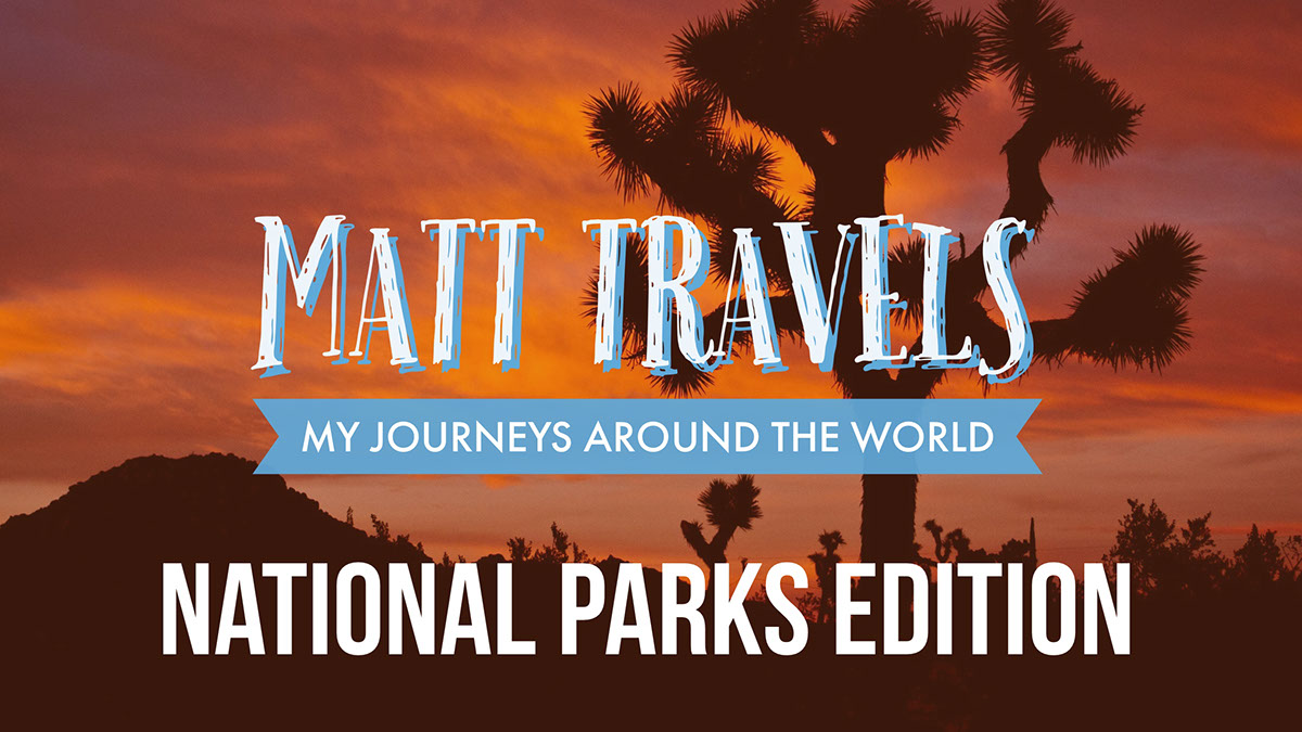 Matt Travels Matt Travels | my journeys around the world -- National Parks Edition