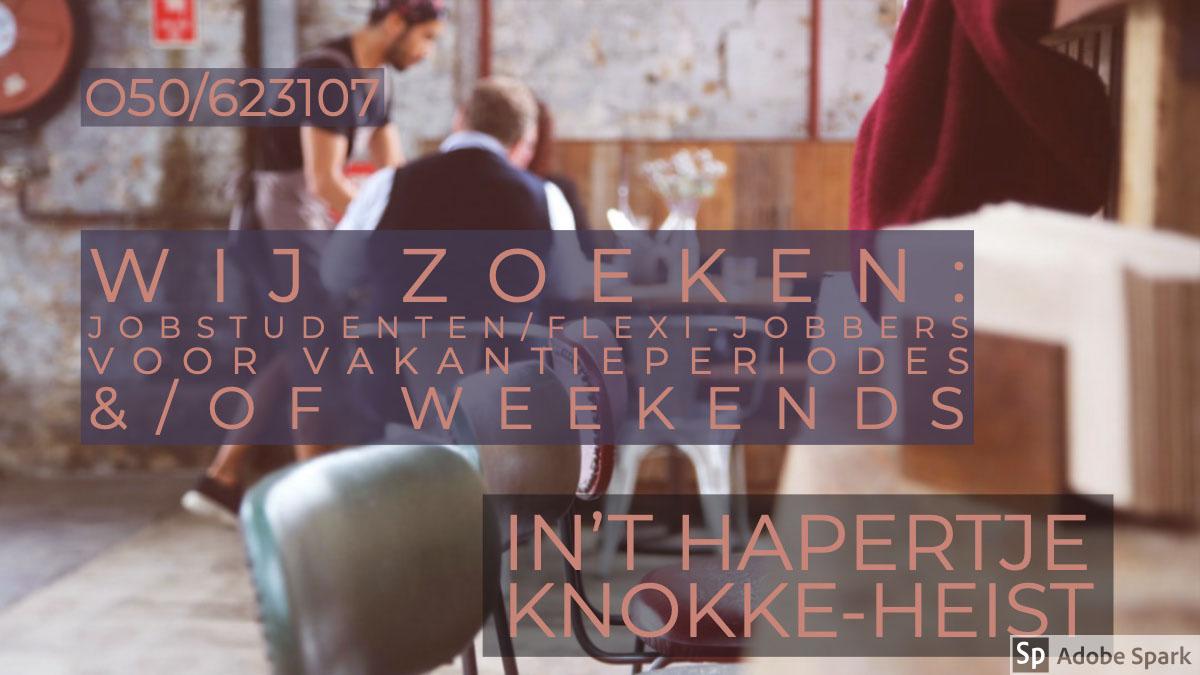 in't Hapertje <BR>Knokke-Heist in't Hapertje <BR>Knokke-Heist<P>Wij zoeken:<BR> jobstudenten/flexi-jobbers<BR>  voor vakantieperiodes &/of weekends<P>O50/623107
