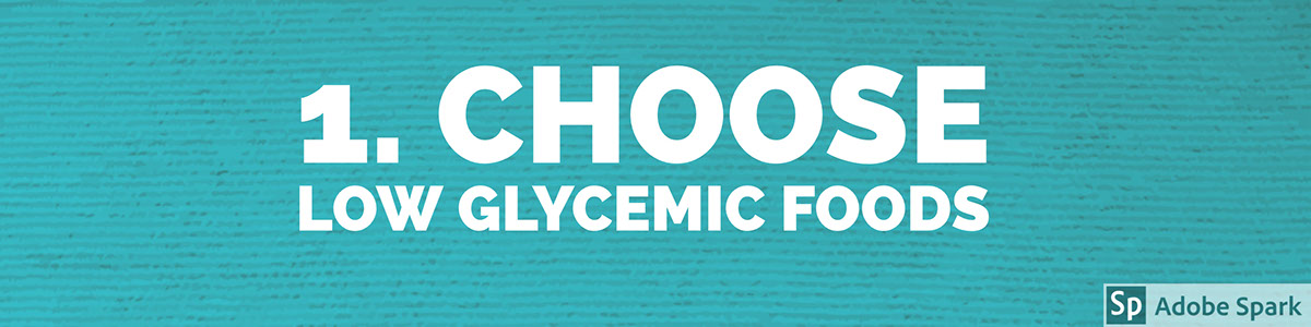 1. Choose Low Glycemic Foods