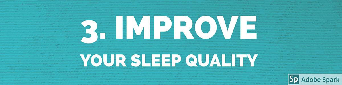 3. Improve your Sleep Quality