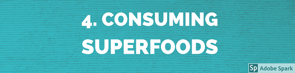 4. Consuming Superfoods