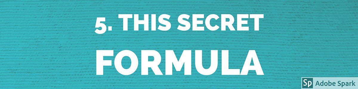 5. This Secret Formula