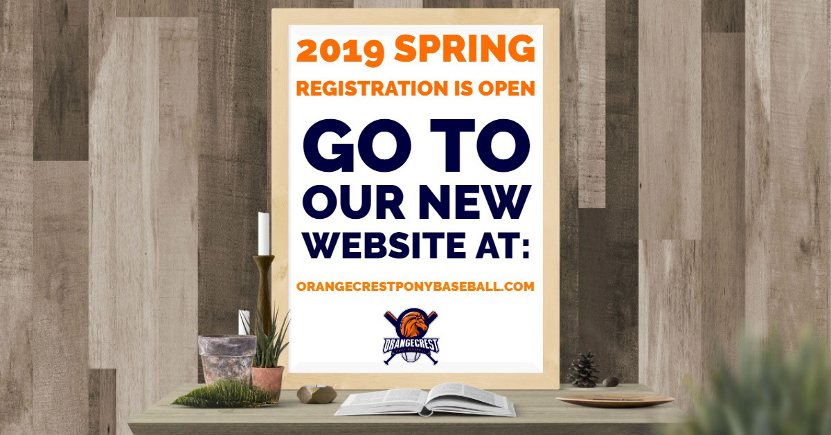 Go to our new website at: Go to our new website at:<P>2019 Spring Registration is Open<P>Orangecrestponybaseball.com