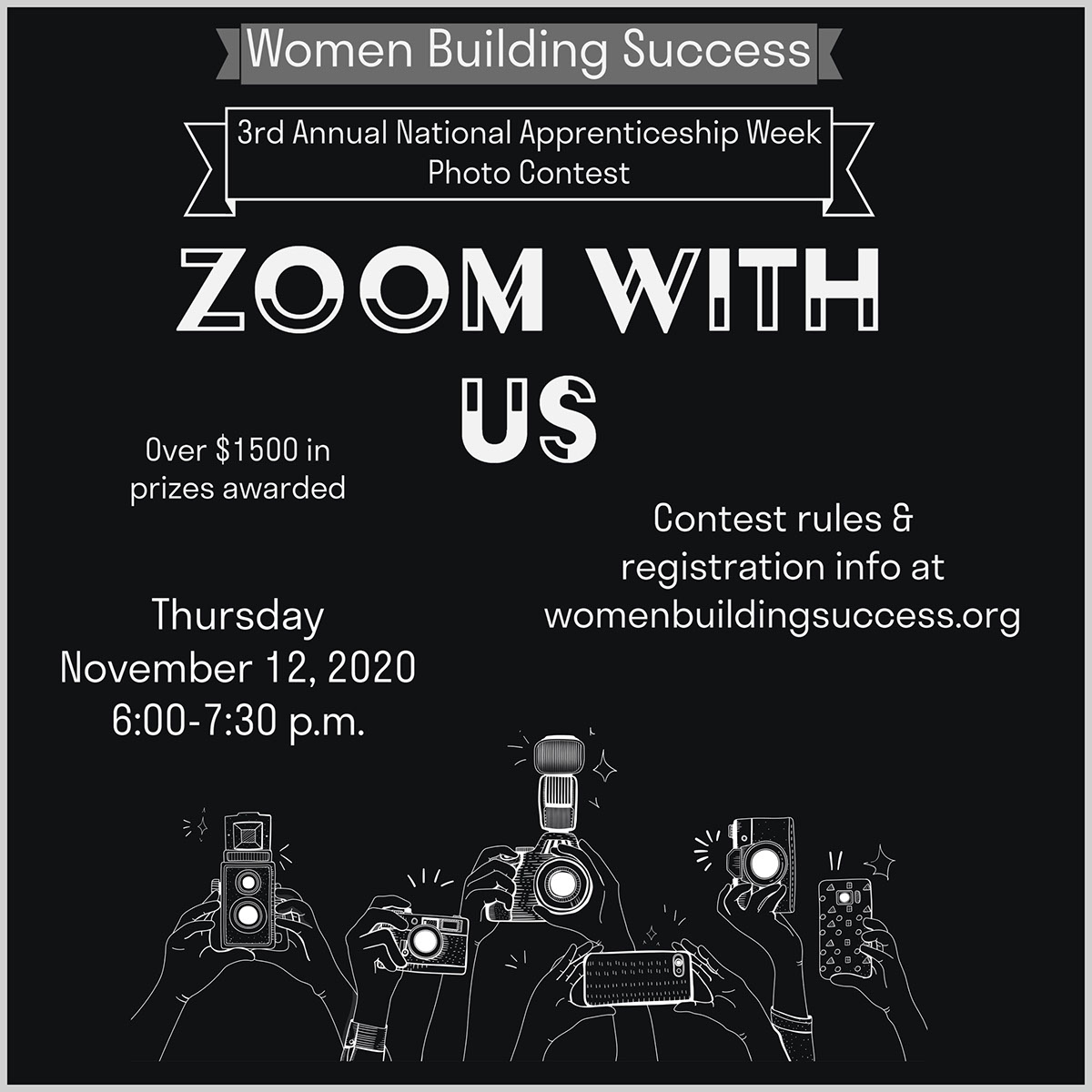 Zoom with us Zoom with us Women Building Success Thursday November 12, 2020 6:00-7:30 p.m. Contest rules & registration info at womenbuildingsuccess.org 3rd Annual National Apprenticeship Week Photo Contest Over $1500 in prizes awarded