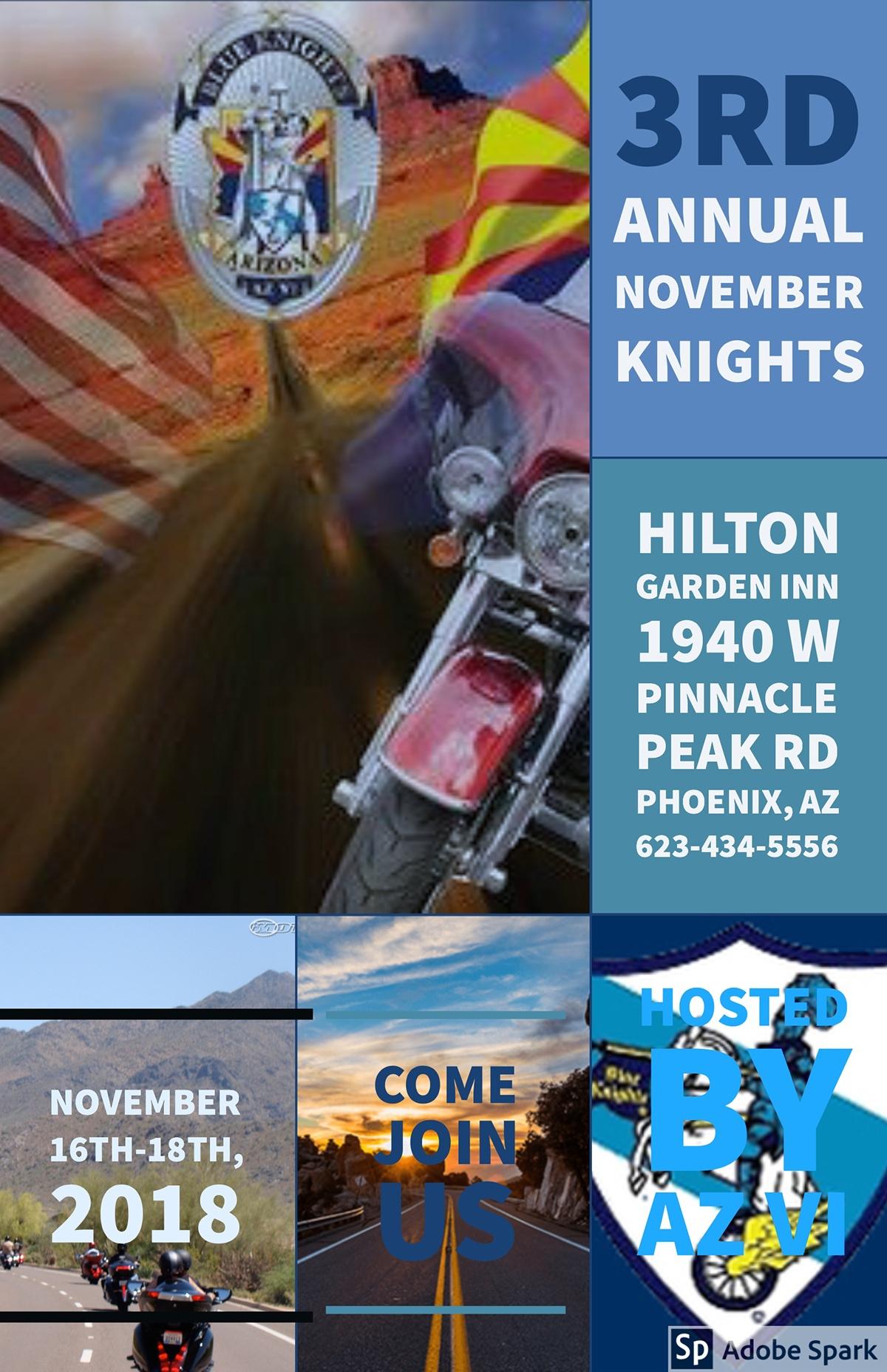 hosted by AZ VI hosted by AZ VI<P>3rd Annual November Knights<P>COME JOIN US<P>November 16th-18th, 2018<P>Hilton Garden Inn<BR>1940 W Pinnacle Peak Rd<BR>Phoenix, AZ                623-434-5556