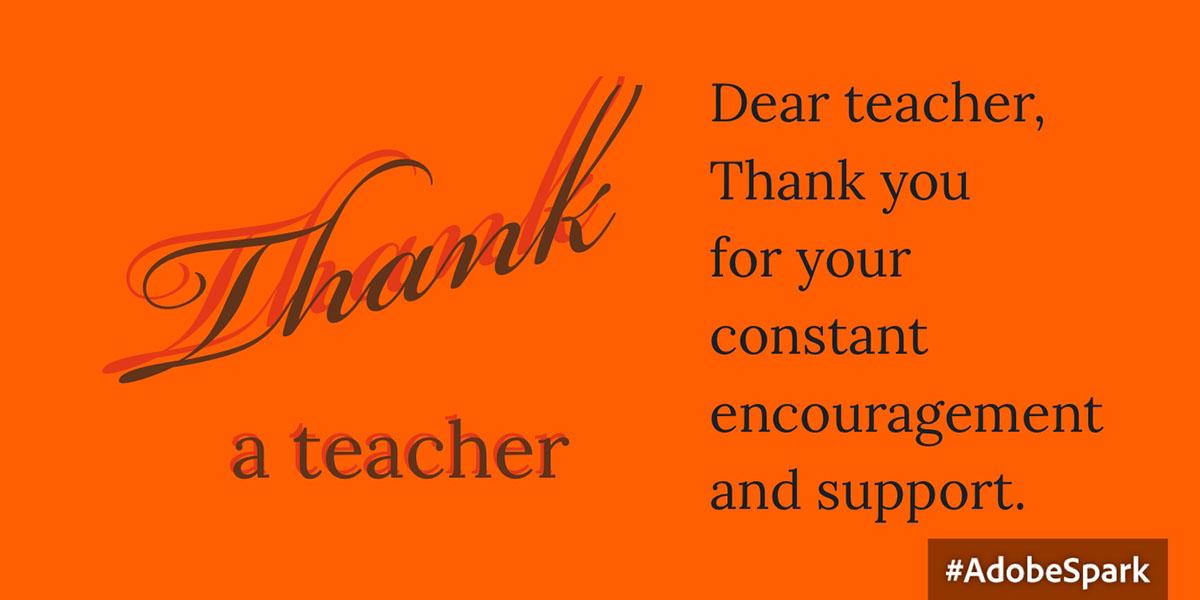 Dear teacher,  Thank you for your constant encouragement and support. Dear teacher,  Thank you for your constant encouragement and support. Thank a teacher