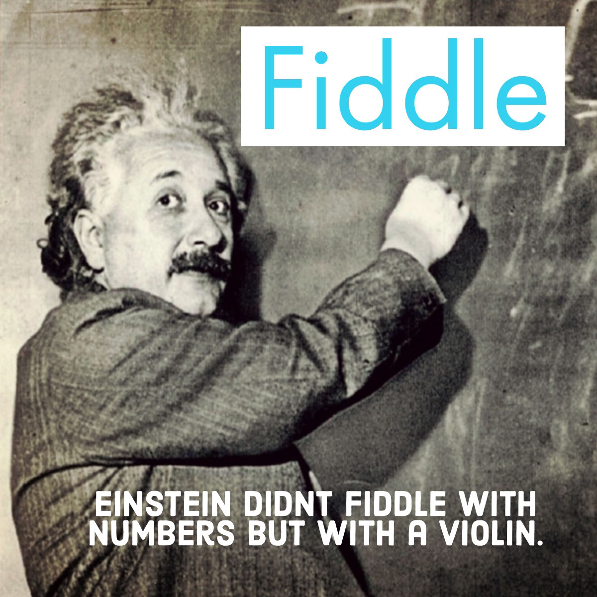 Fiddle Meme Fiddle<P>Einstein didnt fiddle with numbers but with a violin.