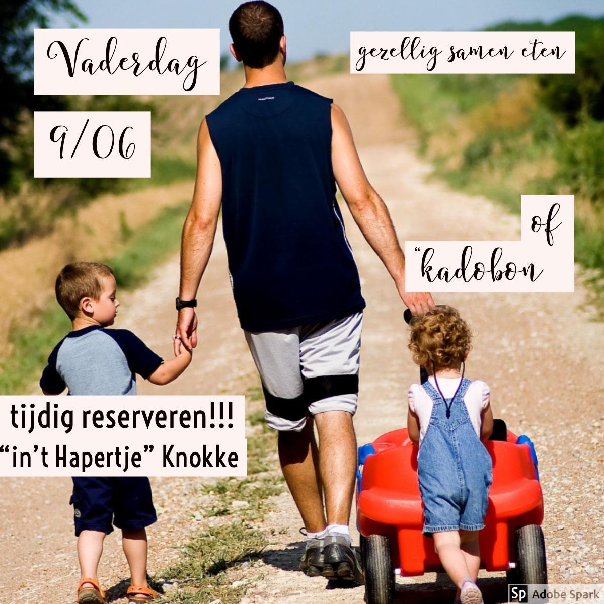 """Vaderdag 9/06 Vaderdag 9/06<P> """"kadobon""""<P>of<P>tijdig reserveren!!!<P>gezellig samen eten<P>""""in't Hapertje"""" Knokke"""