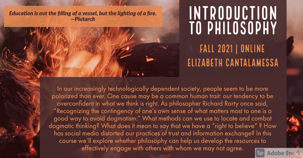 """Introduction to Philosophy Introduction to Philosophy Elizabeth Cantalamessa Fall 2021 