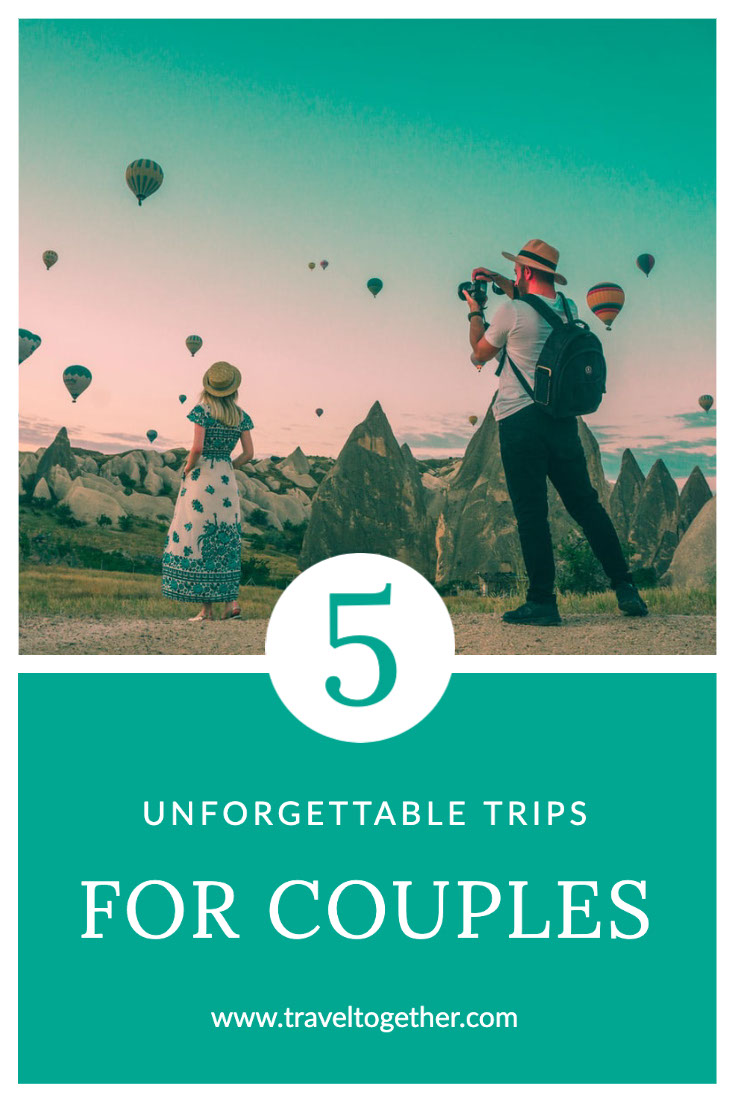 5 5 FOR COUPLES UNFORGETTABLE TRIPS www.traveltogether.com