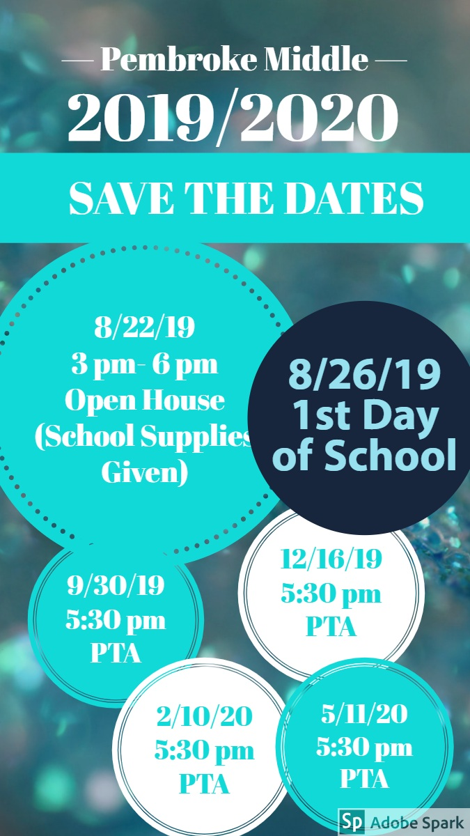 2019/2020 2019/2020<P>SAVE THE DATES<P>8/26/19<BR>1st Day of School<P>— Pembroke Middle —<P>8/22/19<BR>3 pm- 6 pm<BR>Open House