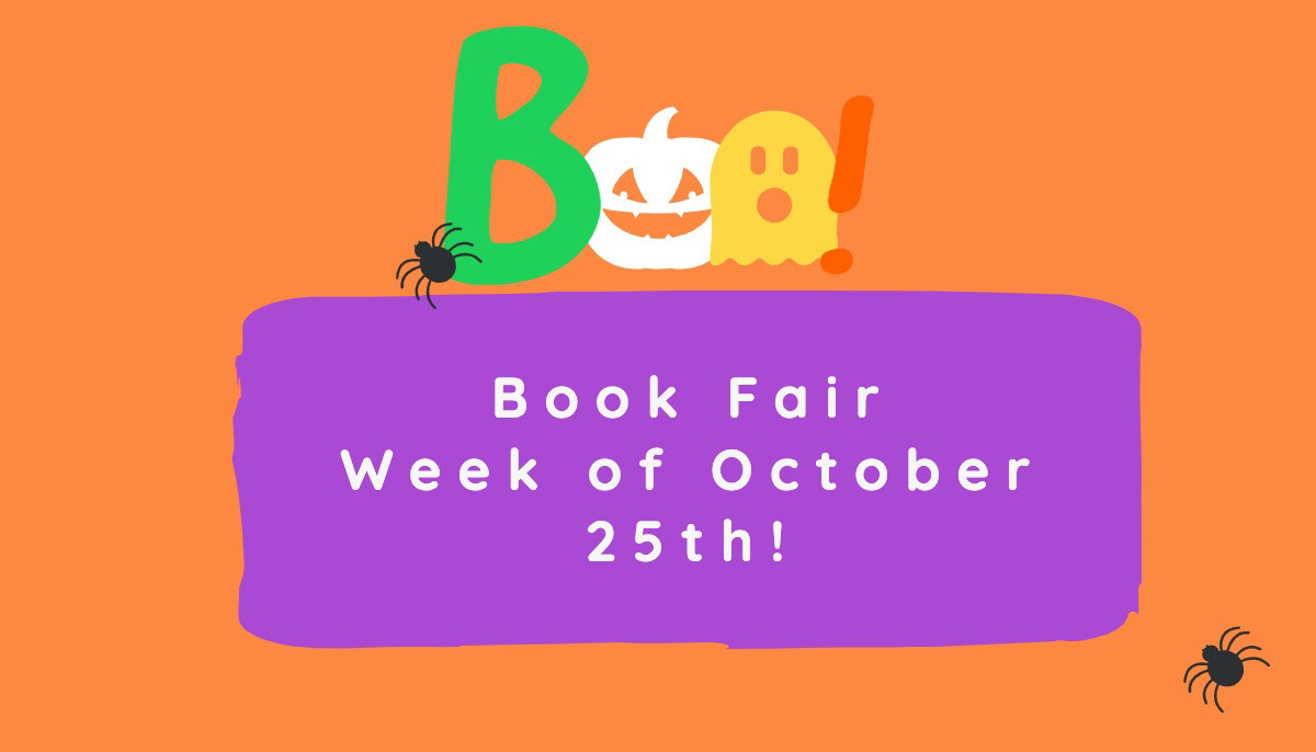 B B<P>!<P>Book Fair <BR>Week of October 25th!