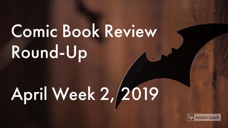 Lestat's Comic Book Review Round-Up – April Week 2, 2019
