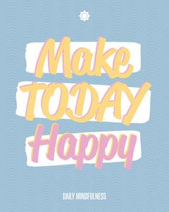 Make Today Happy Instagram Portrait  Portrait