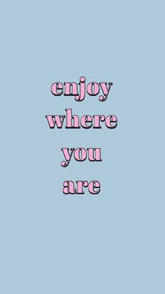 enjoy where you are  Blue