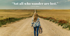 """Not all who wander are lost."" Positive Thought"
