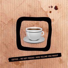 Coffee – my hot friend I was telling you about Coffee