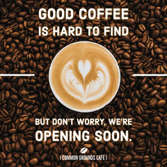 Good Coffee is hard to find Opening Soon