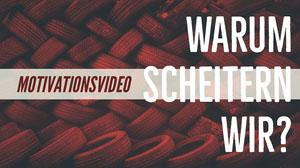 WARUM SCHEITERN WIR? YouTube-Thumbnails
