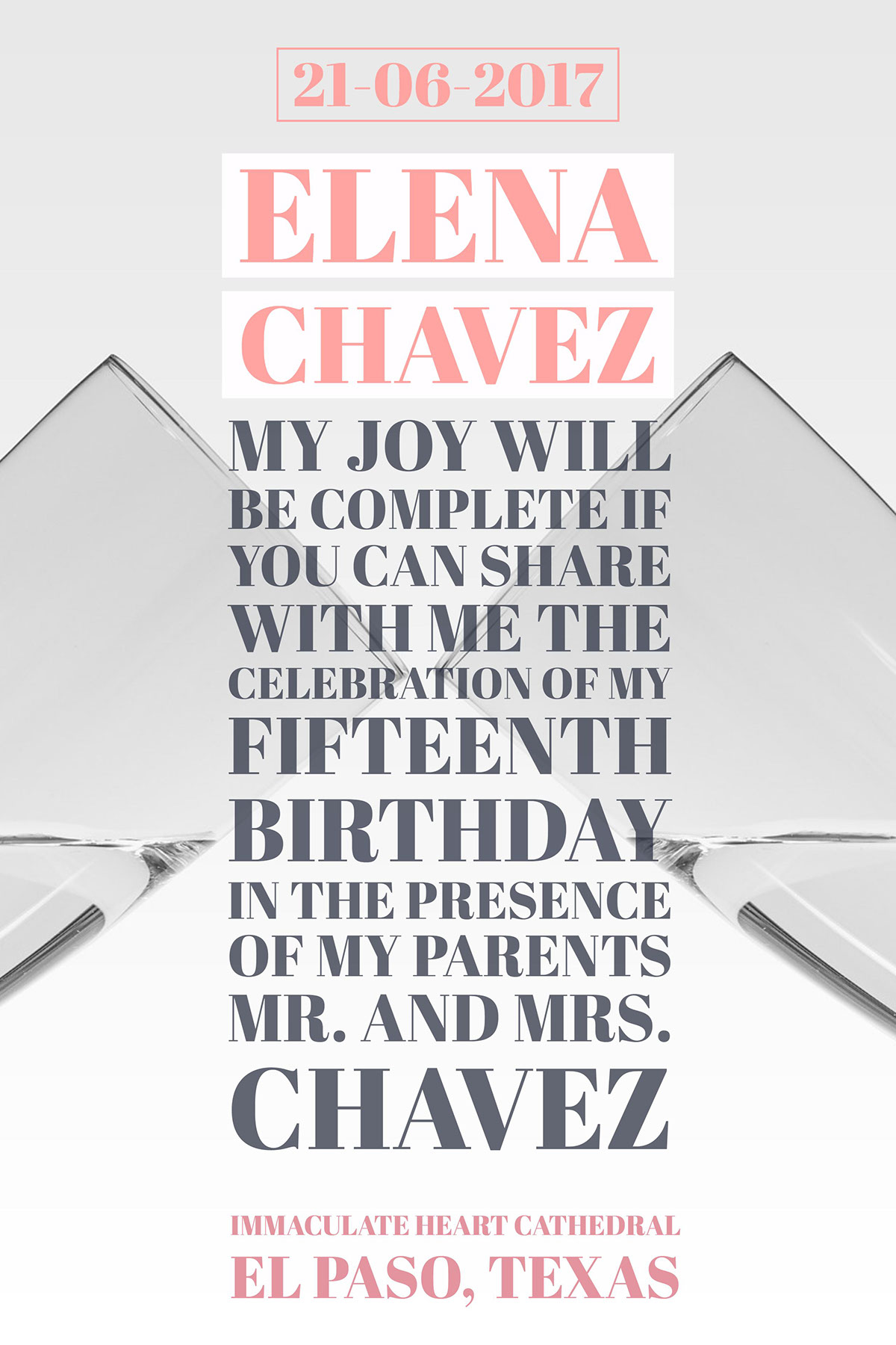 My joy will be complete if you can share with me the celebration of my Fifteenth Birthday in the presence of my parents Mr. and Mrs. Chavez  My joy will be complete if you can share with me the celebration of my Fifteenth Birthday in the presence of my parents Mr. and Mrs. Chavez  Elena Chavez Immaculate Heart Cathedral El Paso, Texas 21-06-2017